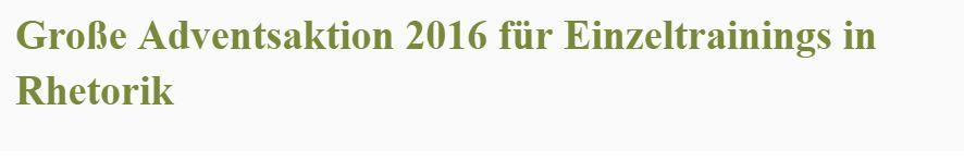 Große Adventsaktion 2016 für Einzeltrainings in Rhetorik
